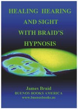 Healing Hearing, and Sight with James Braid's Hypnosis